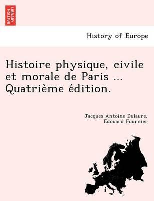 Histoire Physique, Civile Et Morale de Paris ... Quatrie Me E Dition. (Paperback)