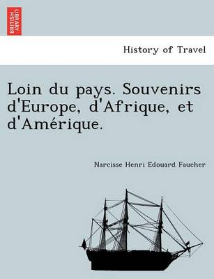 Loin Du Pays. Souvenirs D'Europe, D'Afrique, Et D'Ame Rique. (Paperback)