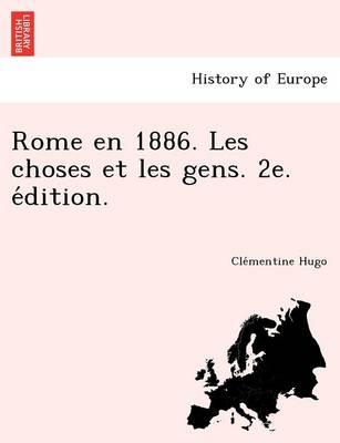 Rome En 1886. Les Choses Et Les Gens. 2e. E Dition. (Paperback)