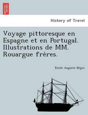 Voyage Pittoresque En Espagne Et En Portugal. Illustrations de MM. Rouargue Fre Res. (Paperback)