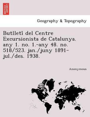 Butlleti del Centre Excursionista de Catalunya. Any 1. No. 1.-Any 48. No. 518/523. Jan./Juny 1891-Jul./Des. 1938. (Paperback)