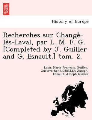 Recherches Sur Change -Le S-Laval, Par L. M. F. G. [Completed by J. Guiller and G. Esnault.] Tom. 2. (Paperback)