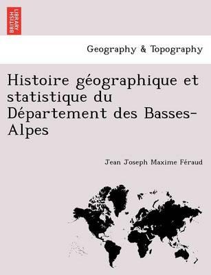 Histoire GE Ographique Et Statistique Du de Partement Des Basses-Alpes (Paperback)