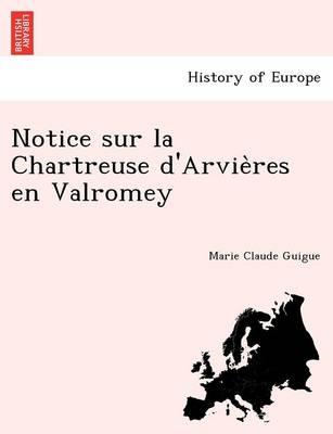 Notice sur la Chartreuse d'Arvières en Valromey (Paperback)