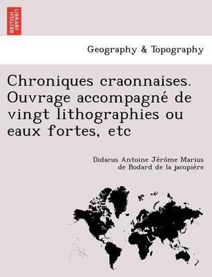 Chroniques Craonnaises. Ouvrage Accompagne de Vingt Lithographies Ou Eaux Fortes, Etc (Paperback)