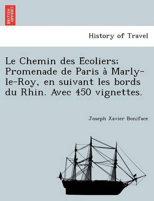 Le Chemin Des E Coliers; Promenade de Paris a Marly-Le-Roy, En Suivant Les Bords Du Rhin. Avec 450 Vignettes. (Paperback)