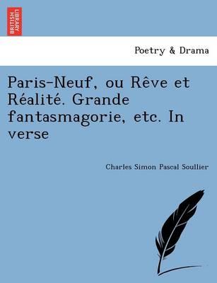 Paris-Neuf, Ou Re Ve Et Re Alite . Grande Fantasmagorie, Etc. in Verse (Paperback)