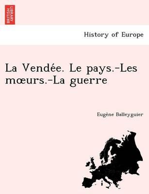 La Vende E. Le Pays.-Les M Urs.-La Guerre (Paperback)