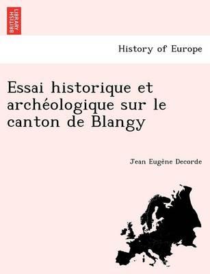 Essai Historique Et Arche Ologique Sur Le Canton de Blangy (Paperback)