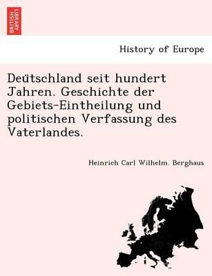 Deu Tschland Seit Hundert Jahren. Geschichte Der Gebiets-Eintheilung Und Politischen Verfassung Des Vaterlandes. (Paperback)