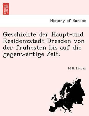 Geschichte Der Haupt-Und Residenzstadt Dresden Von Der Fru Hesten Bis Auf Die Gegenwa Rtige Zeit. (Paperback)