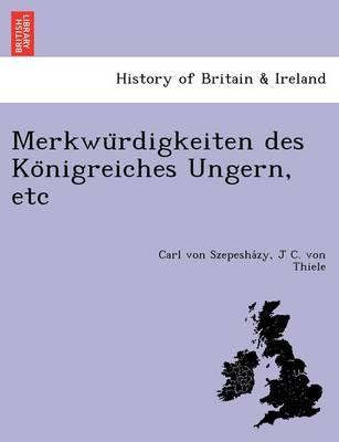 Merkwu Rdigkeiten Des Ko Nigreiches Ungern, Etc (Paperback)