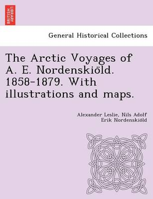 The Arctic Voyages of A. E. Nordenskio LD. 1858-1879. with Illustrations and Maps. (Paperback)