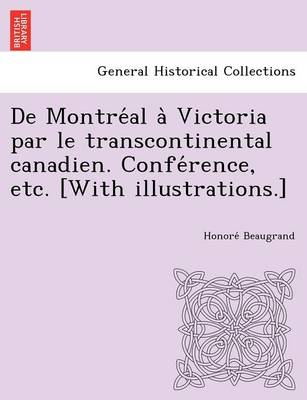 de Montréal À Victoria Par Le Transcontinental Canadien. Conférence, Etc. [with Illustrations.] (Paperback)