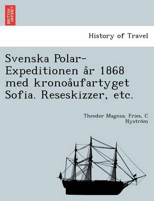 Svenska Polar-Expeditionen A R 1868 Med Kronoa Ufartyget Sofia. Reseskizzer, Etc. (Paperback)