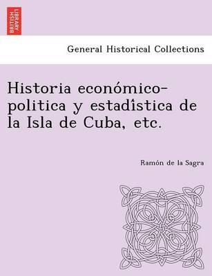 Historia Econo Mico-Politica y Estadi Stica de La Isla de Cuba, Etc. (Paperback)