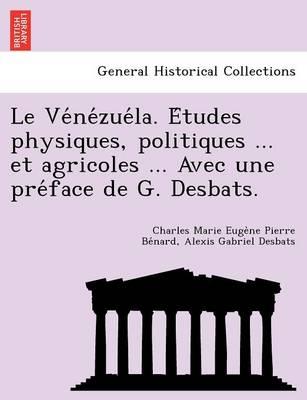 Le Ve Ne Zue La. E Tudes Physiques, Politiques ... Et Agricoles ... Avec Une Pre Face de G. Desbats. (Paperback)