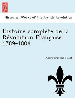 Histoire Comple Te de La Re Volution Franc Aise. 1789-1804 (Paperback)