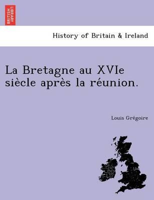 La Bretagne Au Xvie Sie Cle Apre S La Re Union. (Paperback)