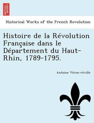Histoire de La Revolution Francaise Dans Le Departement Du Haut-Rhin, 1789-1795. (Paperback)