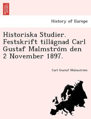 Historiska Studier. Festskrift Tilla Gnad Carl Gustaf Malmstro M Den 2 November 1897. (Paperback)