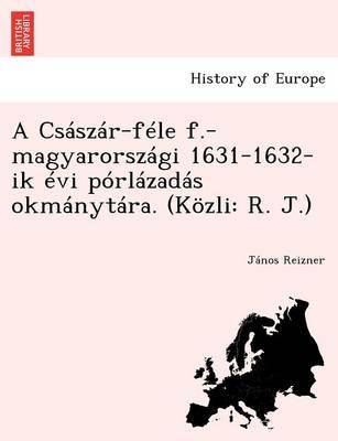 A CS Sz R-F Le F.-Magyarorsz GI 1631-1632-Ik VI P Rl Zad S Okm Nyt Ra. (K Zli: R. J.) (Paperback)