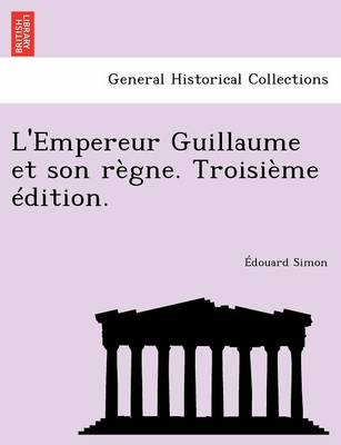 L'Empereur Guillaume Et Son R Gne. Troisi Me Dition. (Paperback)