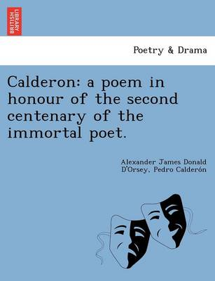 Calderon: A Poem in Honour of the Second Centenary of the Immortal Poet. (Paperback)