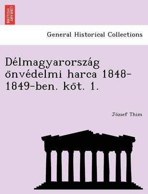 de Lmagyarorsza G O Nve Delmi Harca 1848-1849-Ben. Ko T. 1. (Paperback)