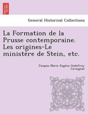 La Formation de La Prusse Contemporaine. Les Origines-Le Ministe Re de Stein, Etc. (Paperback)
