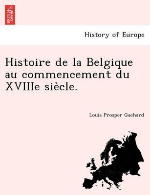 Histoire de La Belgique Au Commencement Du Xviiie Sie Cle. (Paperback)