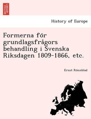 Formerna Fo R Grundlagsfra Gors Behandling I Svenska Riksdagen 1809-1866, Etc. (Paperback)