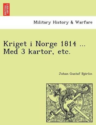 Kriget I Norge 1814 ... Med 3 Kartor, Etc. (Paperback)
