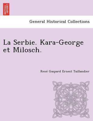 La Serbie. Kara-George Et Milosch. (Paperback)