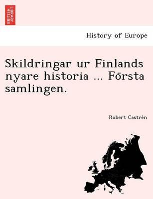 Skildringar Ur Finlands Nyare Historia ... Fo Rsta Samlingen. (Paperback)