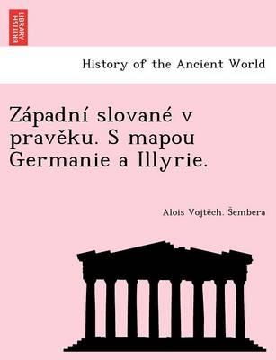 Zapadni Slovane V Prav Ku. S Mapou Germanie a Illyrie. (Paperback)