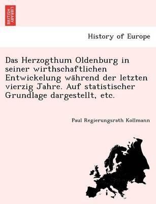 Das Herzogthum Oldenburg in Seiner Wirthschaftlichen Entwickelung Wa Hrend Der Letzten Vierzig Jahre. Auf Statistischer Grundlage Dargestellt, Etc. (Paperback)