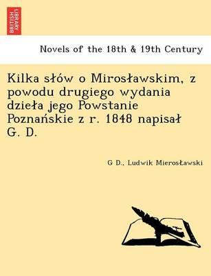 Kilka S O W O Miros Awskim, Z Powodu Drugiego Wydania Dzie a Jego Powstanie Poznan Skie Z R. 1848 Napisa G. D. (Paperback)