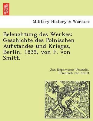Beleuchtung Des Werkes: Geschichte Des Polnischen Aufstandes Und Krieges, Berlin, 1839, Von F. Von Smitt. (Paperback)