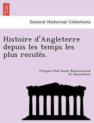 Histoire D'Angleterre Depuis Les Temps Les Plus Reculés. (Paperback)
