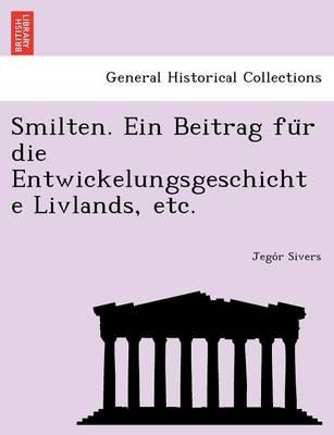 Smilten. Ein Beitrag Fu R Die Entwickelungsgeschichte Livlands, Etc. (Paperback)