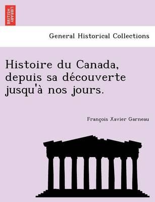 Histoire Du Canada, Depuis Sa de Couverte Jusqu'a Nos Jours. (Paperback)