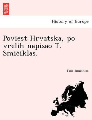 Poviest Hrvatska, Po Vrelih Napisao T. Smic Iklas. (Paperback)