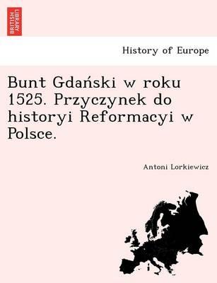 Bunt Gdan Ski W Roku 1525. Przyczynek Do Historyi Reformacyi W Polsce. (Paperback)