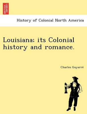 Louisiana; Its Colonial History and Romance. (Paperback)