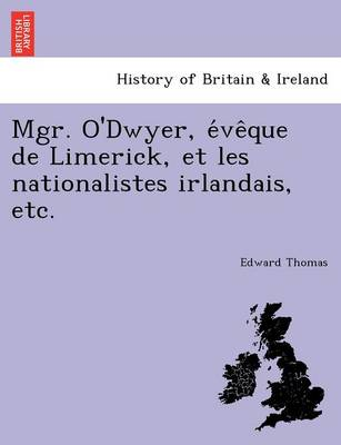 Mgr. O'Dwyer, E Ve Que de Limerick, Et Les Nationalistes Irlandais, Etc. (Paperback)
