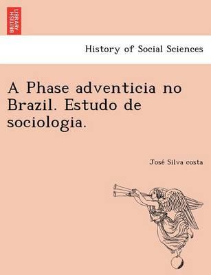 A Phase Adventicia No Brazil. Estudo de Sociologia. (Paperback)