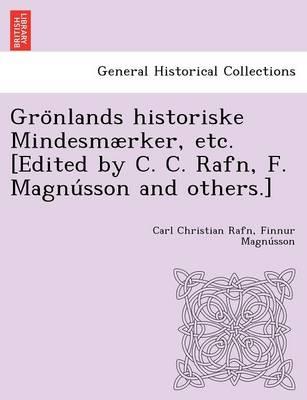 Gro Nlands Historiske Mindesmaerker, Etc. [Edited by C. C. Rafn, F. Magnu Sson and Others.] (Paperback)