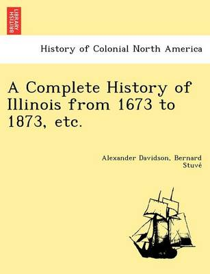 A Complete History of Illinois from 1673 to 1873, Etc. (Paperback)