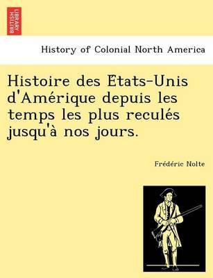 Histoire Des E Tats-Unis D'Ame Rique Depuis Les Temps Les Plus Recule S Jusqu'a Nos Jours. (Paperback)